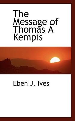The Message of Thomas � Kempis, Ives, Eben J.