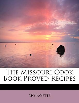 The Missouri Cook Book Proved Recipes, Fayette, Mo