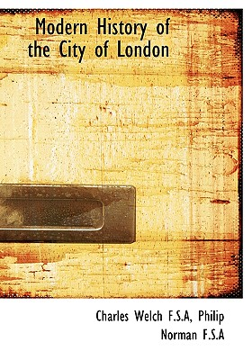 Modern History of the City of London, Welch, Charles; Norman, Philip