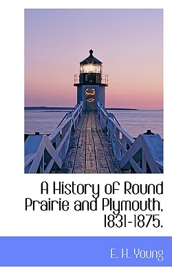 Image for A History of Round Prairie and Plymouth, 1831-1875.