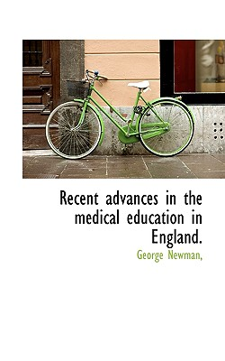 Recent advances in the medical education in England., Newman, George