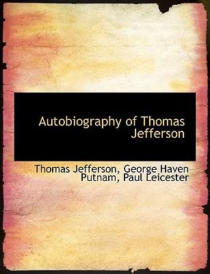 Autobiography of Thomas Jefferson, Jefferson, Thomas; Putnam, George Haven; Leicester, Paul