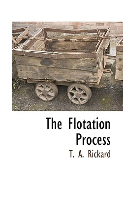 The Flotation Process, Rickard, T. A.
