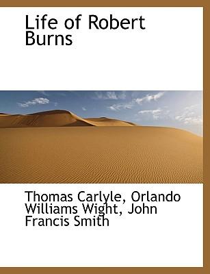 Life of Robert Burns, Carlyle, Thomas; Wight, Orlando Williams; Smith, John Francis