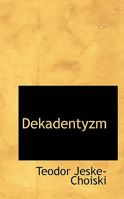 Dekadentyzm (Polish Edition), Jeske-Choiski, Teodor