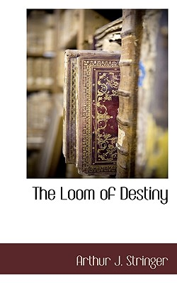 The Loom of Destiny, Stringer, Arthur J.