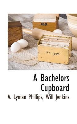 A Bachelors Cupboard, Phillips, A. Lyman; Jenkins, Will