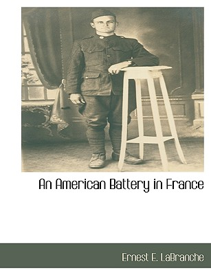 An American Battery in France, LaBranche, Ernest E.