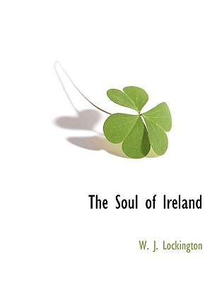 The Soul of Ireland, Lockington, W. J.