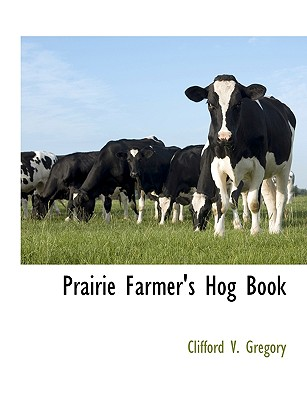 Prairie Farmer's Hog Book, Gregory, Clifford V.