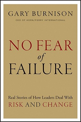 No Fear of Failure: Real Stories of How Leaders Deal with Risk and Change, Gary Burnison (Author)