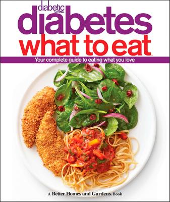 Diabetic Living Diabetes What to Eat (Better Homes & Gardens), Better Homes and Gardens