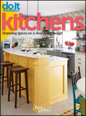Do It Yourself: Kitchens: Stunning Spaces on a Shoestring Budget, Better Homes and Gardens