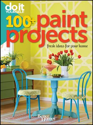 Do It Yourself: 100+ Paint Projects (Better Homes and Gardens) (Better Homes & Gardens Decorating), Better Homes and Gardens