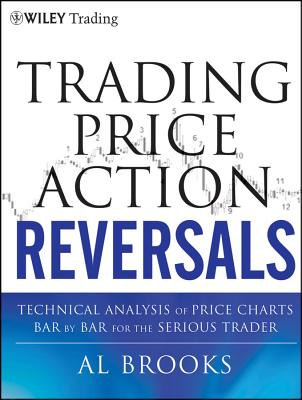 Image for Trading Price Action Reversals: Technical Analysis of Price Charts Bar by Bar for the Serious Trader