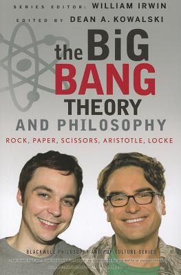 Image for The Big Bang Theory and Philosophy: Rock, Paper, Scissors, Aristotle, Locke (The Blackwell Philosophy and Pop Culture Series)