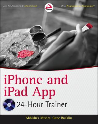 iPhone and iPad App 24-Hour Trainer, Abhishek Mishra, Gene Backlin