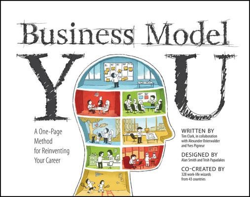 Business Model You: A One-Page Method For Reinventing Your Career, Timothy Clark, Alexander Osterwalder, Yves Pigneur