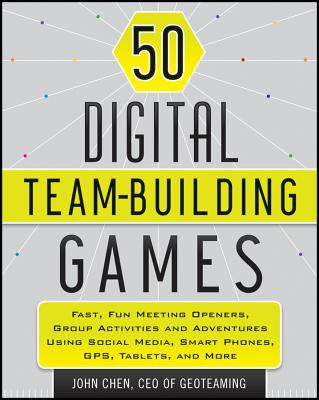 Image for 50 Digital Team-Building Games: Fast, Fun Meeting Openers, Group Activities and Adventures using Social Media, Smart Phones, GPS, Tablets, and More