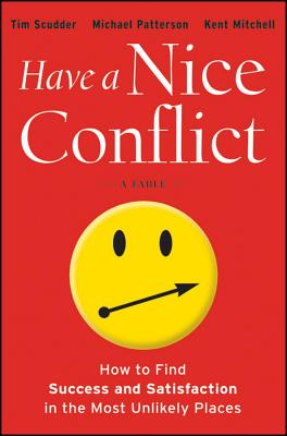 Image for Have a Nice Conflict: How to Find Success and Satisfaction in the Most Unlikely Places