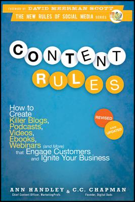 Image for Content Rules: How to Create Killer Blogs, Podcasts, Videos, Ebooks, Webinars (and More) That Engage Customers and Ignite Your Business