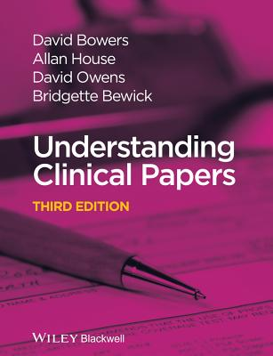 Understanding Clinical Papers, Bowers, David; House, Allan; Owens, David H.; Bewick, Bridgette