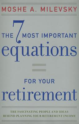 Image for The 7 Most Important Equations for Your Retirement: The Fascinating People and Ideas Behind Planning Your Retirement Income