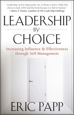 Image for Leadership by Choice: Increasing Influence and Effectiveness through Self-Management