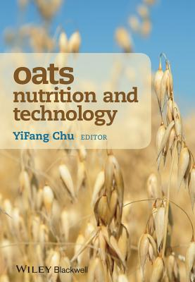 Oats Nutrition and Technology 1st Edition, YiFang Chu  (Editor)