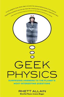 Geek Physics: Surprising Answers to the Planet's Most Interesting Questions (Wiley Pop Culture and History Series), Allain, Rhett