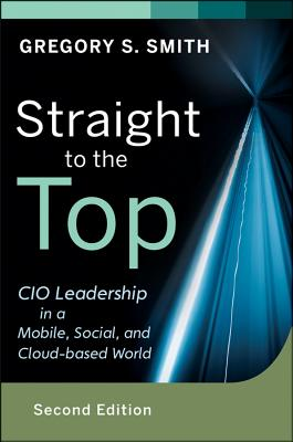 Image for Straight to the Top: CIO Leadership in a Mobile, Social, and Cloud-based World