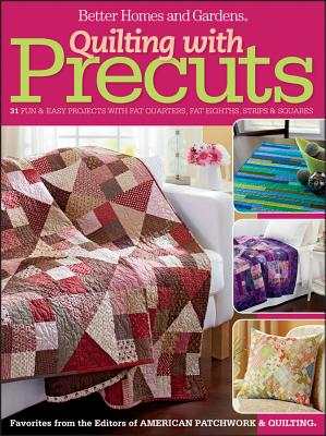 """""""Quilting with Precuts: 31 Fun & Easy Projects with Fat Quarters, Fat Eighths, Strips & Squares (Better Homes and Gardens Cooking)"""", Better Homes and Gardens"""
