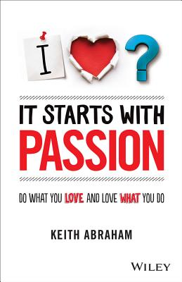 Image for It Starts With Passion: Do What You Love and Love What You Do