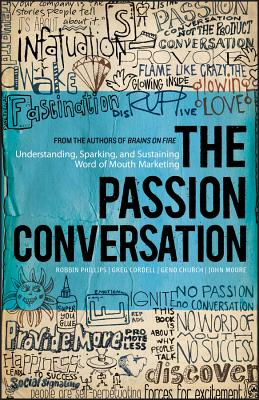 PASSION CONVERSATION: UNDERSTANDING, SPARKING, AND SUSTAINING WORD OF MOUTH MARKETING, PHILLIPS, ROBBIN