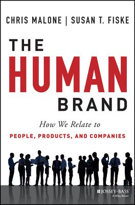 The Human Brand: How We Relate to People, Products, and Companies, Chris Malone, Susan T. Fiske