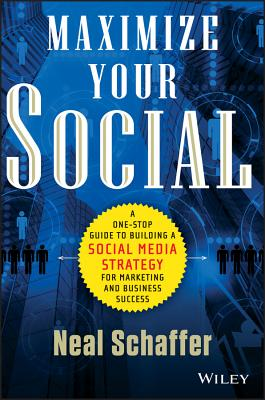 Image for Maximize Your Social: A One-Stop Guide to Building a Social Media Strategy for Marketing and Business Success