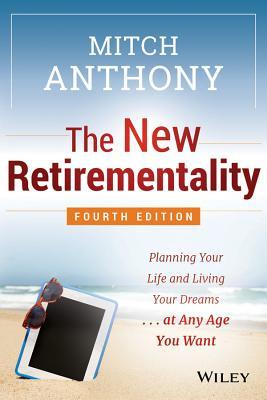 Image for The New Retirementality: Planning Your Life and Living Your Dreams...at Any Age You Want