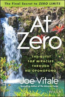 "At Zero: The Final Secrets to ""Zero Limits"" The Quest for Miracles Through Ho�oponopono, Vitale, Joe"
