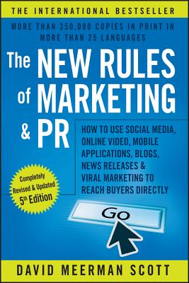Image for The New Rules of Marketing and PR: How to Use Social Media, Online Video, Mobile Applications, Blogs, News Releases, and Viral Marketing to Reach Buyers Directly