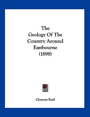 The Geology Of The Country Around Eastbourne (1898), Reid, Clement