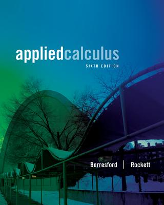Applied Calculus 6th Edition, Geoffrey C. Berresford  (Author), Andrew M. Rockett (Author)