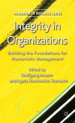 Integrity in Organizations: Building the Foundations for Humanistic Management (Humanism in Business Series)