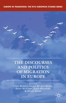 The Discourses and Politics of Migration in Europe (Europe in Transition: The NYU European Studies Series)