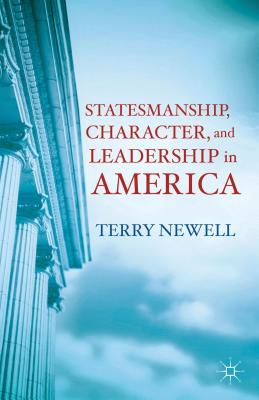 Statesmanship, Character, and Leadership in America, Newell, T.