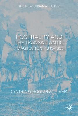 Hospitality and the Transatlantic Imagination, 1815-1835 (The New Urban Atlantic), Schoolar Williams, Cynthia