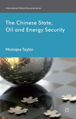 Image for The Chinese State, Oil and Energy Security (International Political Economy Series)