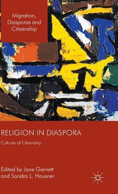 Religion in Diaspora: Cultures of Citizenship (Migration, Diasporas and Citizenship)