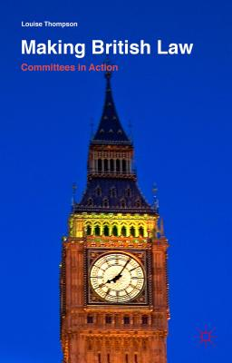 Making British Law: Committees in Action, Thompson, Louise