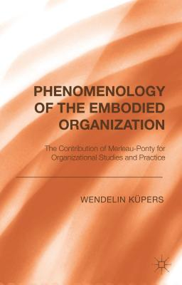Phenomenology of the Embodied Organization, K�pers, Wendelin