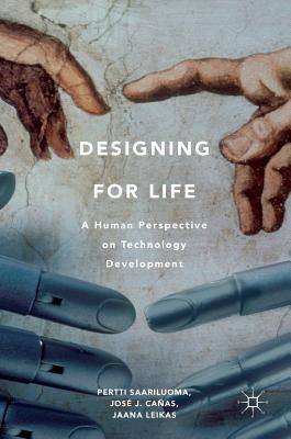 Designing for Life: A Human Perspective on Technology Development, Saariluoma, Pertti; Ca�as, Jos� J.; Leikas, Jaana; Saariluoma, Pertti